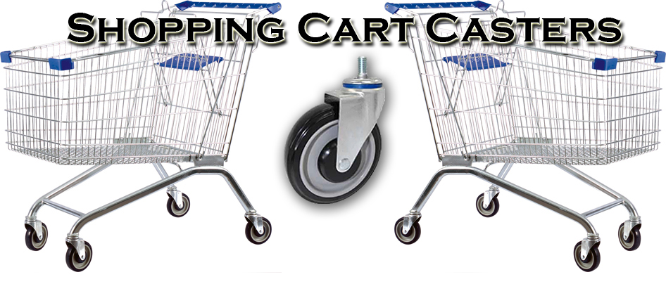 shopping Cart Casters and Shopping Cart Wheels